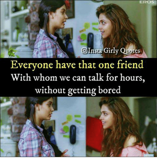 Bored, Memes, and Quotes: OInsta Girly Quotes  Everyone have that one friend  With whom we can talk for hours,  without getting bored