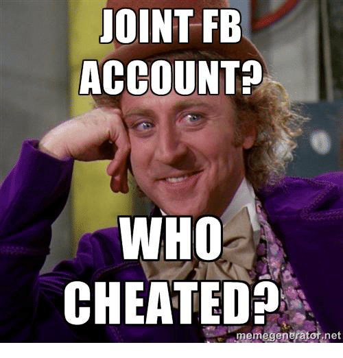 Cheating, Memes, and Accounting: OINT FB  ACCOUNT  WHO  CHEATED  memegenerator net