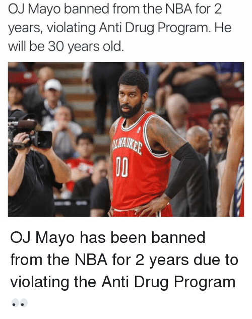 anti drug: OJ Mayo banned from the NBA for 2  years, violating Anti Drug Program. He  will be 30 years old OJ Mayo has been banned from the NBA for 2 years due to violating the Anti Drug Program 👀
