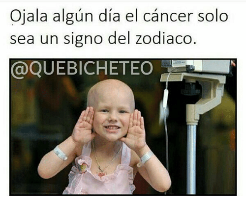 Memes, Cancer, and 🤖: Ojala algun dia el cancer solo  sea un signo del zodiaco  @QUEBICHETEO