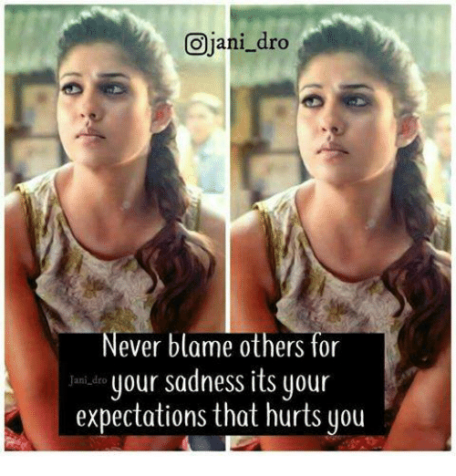 Dro: Ojani_dro  ever blame others for  uour sadnessits our  expectations that hurts you  Jani dro