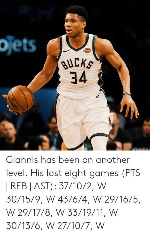 16.5: ojets  BUCKS  34 Giannis has been on another level.  His last eight games (PTS | REB | AST):  37/10/2, W 30/15/9, W 43/6/4, W 29/16/5, W 29/17/8, W 33/19/11, W 30/13/6, W 27/10/7, W