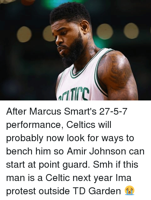 td garden: OJLDs After Marcus Smart's 27-5-7 performance, Celtics will probably now look for ways to bench him so Amir Johnson can start at point guard. Smh if this man is a Celtic next year Ima protest outside TD Garden 😭