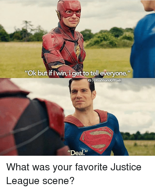 "Memes, Justice, and Justice League: Ok but if i win,igetto tell everyone.""  IG @RealWorldOfFlash  Deal."" What was your favorite Justice League scene?"