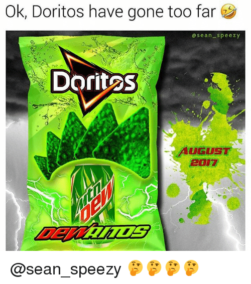Memes, 🤖, and Doritos: Ok, Doritos have gone too far  asean-speezy  Doritos  UGUST  2017 @sean_speezy 🤔🤔🤔🤔