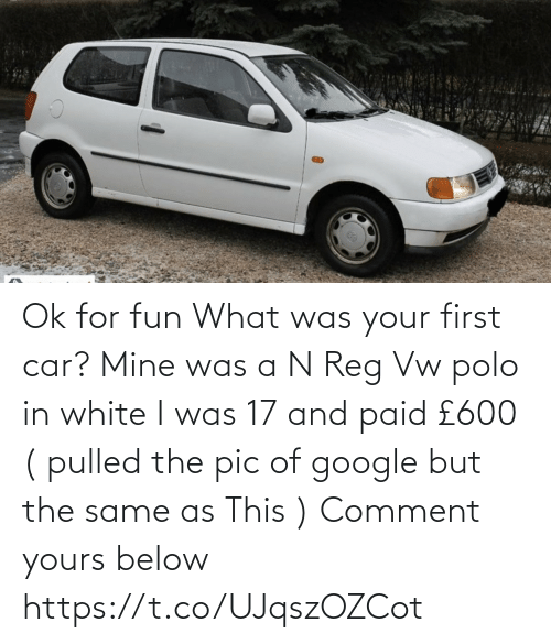 Polo: Ok for fun   What was your first car?  Mine was a N Reg Vw polo in white I was 17 and paid £600  ( pulled the pic of google but the same as This )   Comment yours below https://t.co/UJqszOZCot