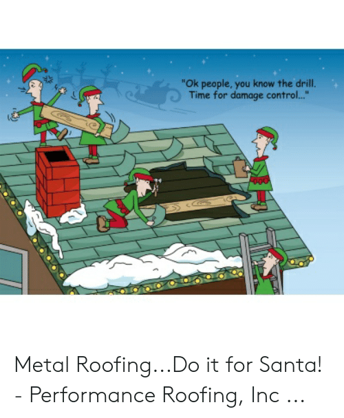 "Drill Time: ""Ok people, you know the drill.  Time for damage control.. Metal Roofing...Do it for Santa! - Performance Roofing, Inc ..."