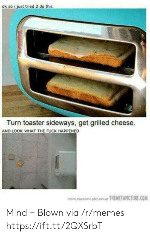 What The Fuck Happened: ok so i just tried 2 do this  Turn toaster sideways, get grilled cheese.  AND LOOK WHAT THE FUCK HAPPENED  more awesamepictures at THEMETAPICTURE.COM Mind = Blown via /r/memes https://ift.tt/2QXSrbT