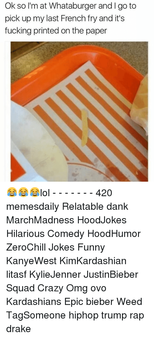Funnyes: Ok so I'm at Whataburger and go to  pick up my last French fry and it's  fucking printed on the paper 😂😂😂lol - - - - - - - 420 memesdaily Relatable dank MarchMadness HoodJokes Hilarious Comedy HoodHumor ZeroChill Jokes Funny KanyeWest KimKardashian litasf KylieJenner JustinBieber Squad Crazy Omg ovo Kardashians Epic bieber Weed TagSomeone hiphop trump rap drake