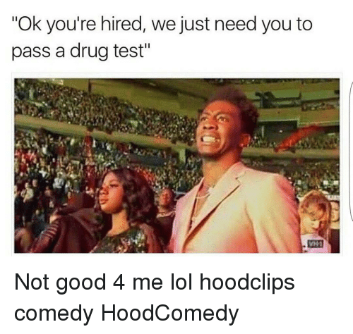 "Drugs, Funny, and Drug Test: ""Ok you're hired, we just need you to  pass a drug test"" Not good 4 me lol hoodclips comedy HoodComedy"