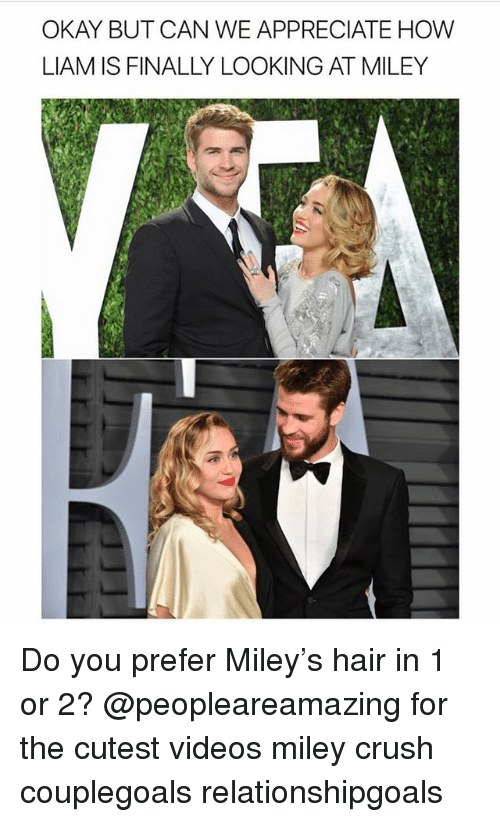 Crush, Memes, and Miley Cyrus: OKAY BUT CAN WE APPRECIATE HOW  LIAM IS FINALLY LOOKING AT MILEY Do you prefer Miley's hair in 1 or 2? @peopleareamazing for the cutest videos miley crush couplegoals relationshipgoals