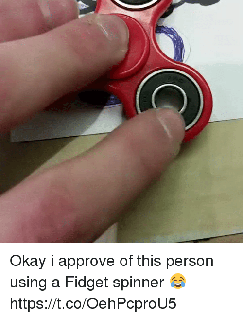 Okay, Hood, and Person: Okay i approve of this person using a Fidget spinner 😂 https://t.co/OehPcproU5