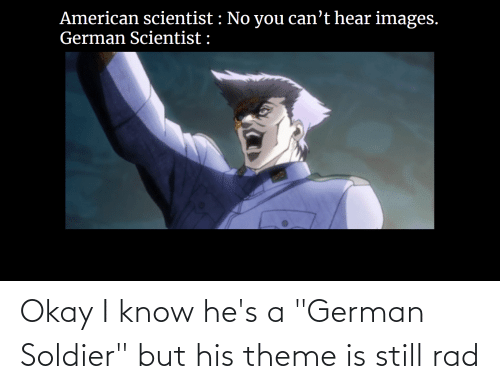 "soldier: Okay I know he's a ""German Soldier"" but his theme is still rad"