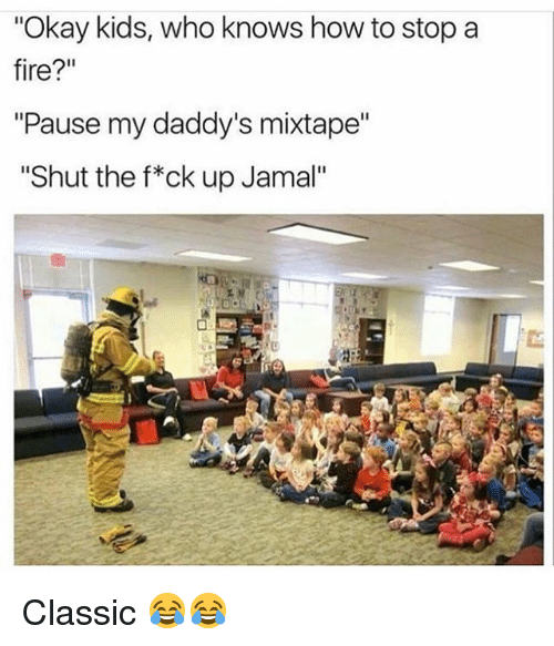 """Fire, Funny, and How To: """"Okay kids, who knows how to stop a  fire?""""  """"Pause my daddy's mixtape""""  """"Shut the f*ck up Jamal"""" Classic 😂😂"""