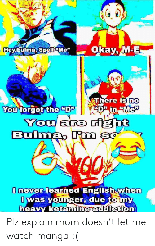 """Bulma: Okay, M-E  Heyibulma, Spell Me""""  There is no  CD in """"Me  You forgot the """"DP  You are right  Bulma, Im şo  O never learned English when  O was younger, due to my  heavy ketamine addiction Plz explain mom doesn't let me watch manga :("""