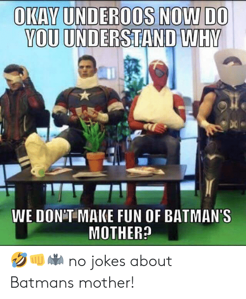 underoos: OKAY UNDEROOS NOW DO  YOU UNDERSTAND WHY  WE DON'T MAKE FUN OF BATMAN'S  MOTHER 🤣👊🦇 no jokes about Batmans mother!