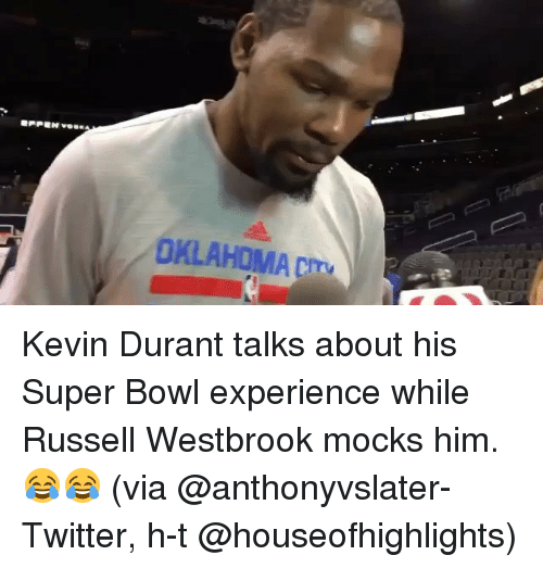 Kevin Durant, Russell Westbrook, and Sports: OKLAHOMA Kevin Durant talks about his Super Bowl experience while Russell Westbrook mocks him. 😂😂 (via @anthonyvslater-Twitter, h-t @houseofhighlights)