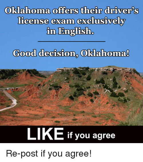 Memes, Good, and Oklahoma: Oklahoma offers their drivers  license exam exclusively  in English  Good decision, Oklahoma  LIKE If you agree Re-post if you agree!