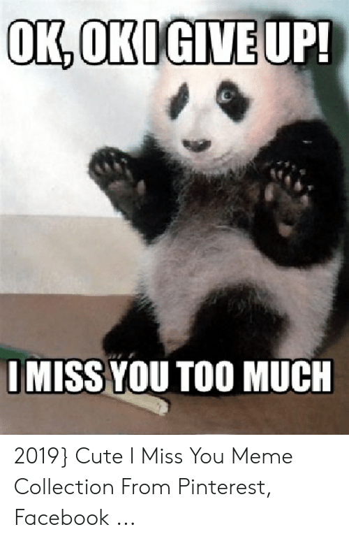 i miss you meme: OKOKIGIVEUP  IMISS YOU TOO MUCH 2019} Cute I Miss You Meme Collection From Pinterest, Facebook ...