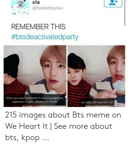 About Bts Kpop: ola  @footieboylou  REMEMBER THIS  #btsdeactivatedparty  When you write comments in any languages like  Japanese, Engish Chinese, or French  we could still read them al 215 images about Bts meme on We Heart It | See more about bts, kpop ...