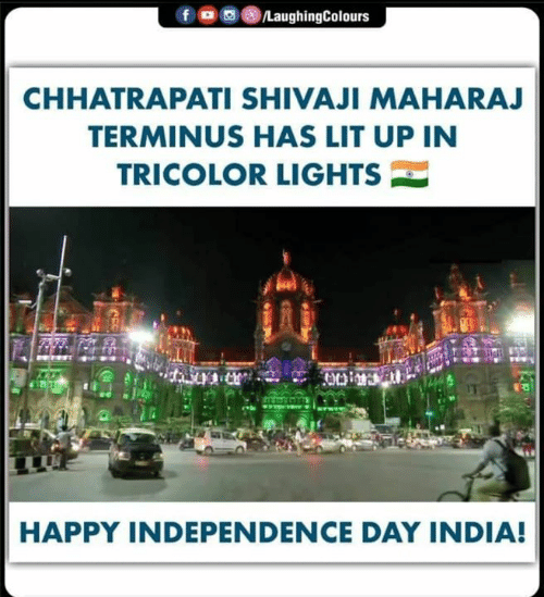 independence: OLaughingColours  f  CHHATRAPATI SHIVAJI MAHARAJ  TERMINUS HAS LIT UP IN  TRICOLOR LIGHTS  HAPPY INDEPENDENCE DAY INDIA!