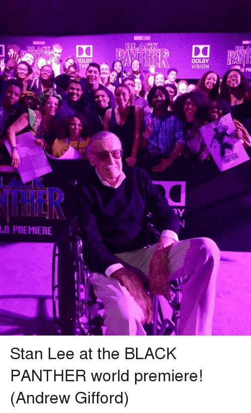 Memes, Stan, and Stan Lee: OLBY  DOLBY  VISION  PRI  D PREMIERE Stan Lee at the BLACK PANTHER world premiere!  (Andrew Gifford)