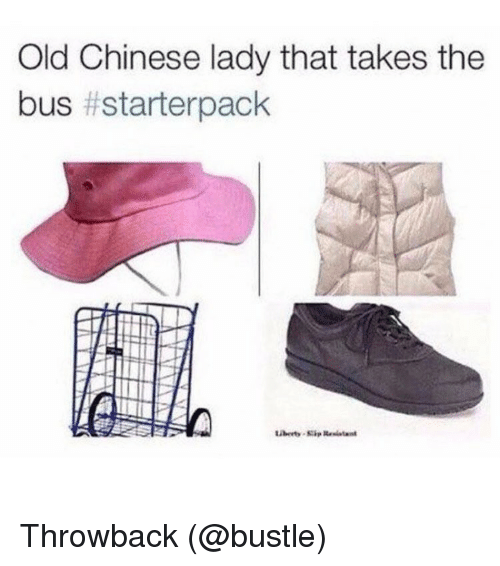 Funny, Meme, and Chinese: Old Chinese lady that takes the  bus thstarterpack Throwback (@bustle)