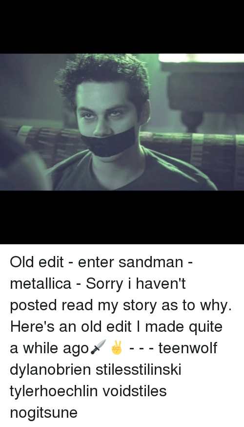 Entering Sandman: Old edit - enter sandman - metallica - Sorry i haven't posted read my story as to why. Here's an old edit I made quite a while ago🗡✌ - - - teenwolf dylanobrien stilesstilinski tylerhoechlin voidstiles nogitsune
