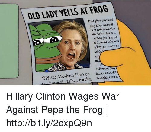 Dank, Hillary Clinton, and Pepe the Frog: OLD LADY YELLS AT FROG  134 cmcsor'peri  an』istju Kul:  SG:-verne as-... o: a  cz Hillary Clinton Wages War Against Pepe the Frog | http://bit.ly/2cxpQ9n