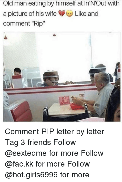 """Fac, Friends, and Memes: Old man eating by himself at ln'N'Out with  a picture of his wife Like and  comment """"Rip"""" Comment RIP letter by letter Tag 3 friends Follow @sextedme for more Follow @fac.kk for more Follow @hot.girls6999 for more"""