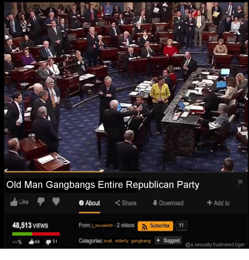 gangbang: Old Man Gangbangs Entire Republican Party  LikeAbout Share Download +Add to  48,513 VIEws  From._ mcain69-2 videos  Subscribe  Categories: scat, elderly, gangbang Suggest  @a.sexually frustrated.tiger