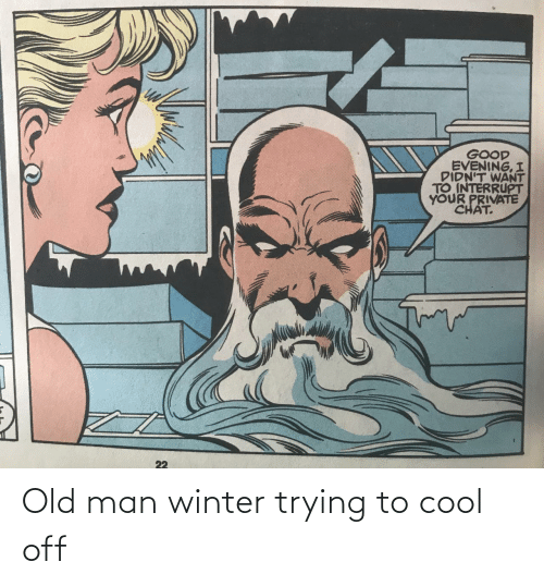 Winter: Old man winter trying to cool off