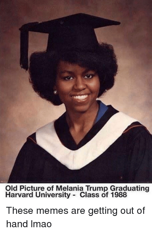 Handness: Old Picture of Melania Trump Graduating  Harvard University Class of 1988 These memes are getting out of hand lmao
