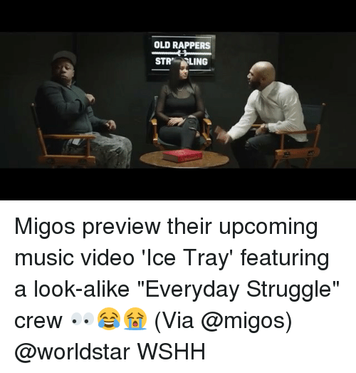 "Memes, Migos, and Music: OLD RAPPERS  STR LING Migos preview their upcoming music video 'Ice Tray' featuring a look-alike ""Everyday Struggle"" crew 👀😂😭 (Via @migos) @worldstar WSHH"
