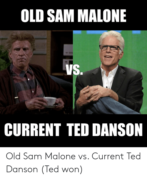 sam malone: OLD SAM MALONE  VS.  CURRENT TED DANSON  FLIXCENTER Old Sam Malone vs. Current Ted Danson (Ted won)