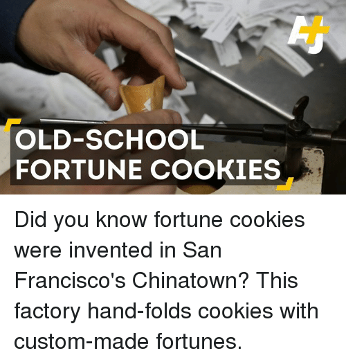 Memes, Old School, and 🤖: OLD-SCHOOL  FORTUNE COOKIES Did you know fortune cookies were invented in San Francisco's Chinatown? This factory hand-folds cookies with custom-made fortunes.