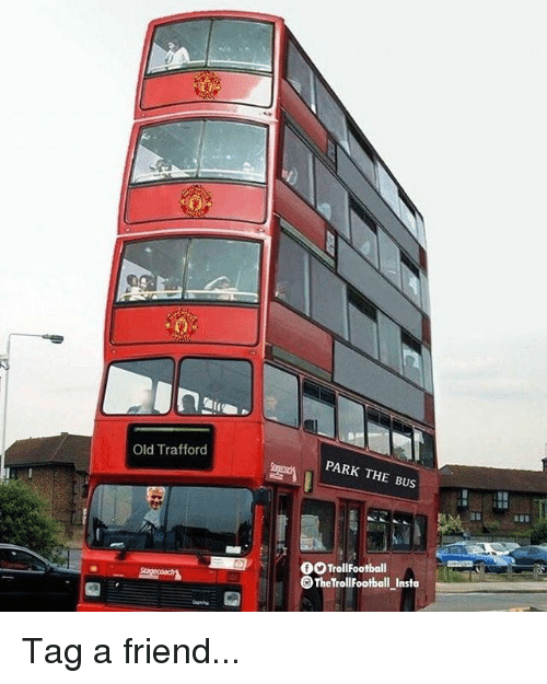 Football, Memes, and Old: Old Trafford  PARK THE BUS  US  Trol!Football  O The TrollF otball Insta Tag a friend...