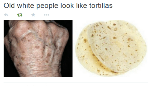White People: Old white people look like tortillas