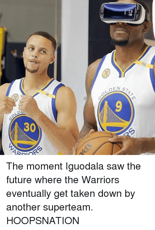 iguodala: OLDE  DE  30 The moment Iguodala saw the future where the Warriors eventually get taken down by another superteam. HOOPSNATION