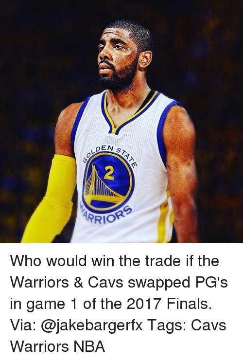 Memes, 🤖, and The Warriors: OLDE  DEN  2  ARRIOR  TE Who would win the trade if the Warriors & Cavs swapped PG's in game 1 of the 2017 Finals. Via: @jakebargerfx Tags: Cavs Warriors NBA