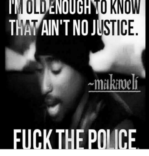 Fuck the Police, Memes, and Police: OLDENLUDINO KNOW  THAPAIN'T NOJUSTICE  ~makinell  FUCK THE POLICE  HO  OT  IT