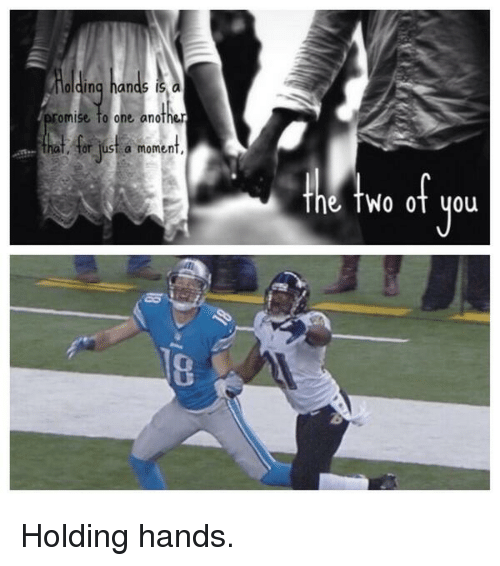 Nfl: olding hands is  a  romise one another  or just a moment,  e two of you Holding hands.