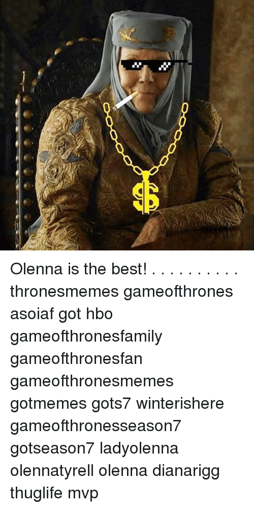 Hbo, Memes, and Best: Olenna is the best! . . . . . . . . . . thronesmemes gameofthrones asoiaf got hbo gameofthronesfamily gameofthronesfan gameofthronesmemes gotmemes gots7 winterishere gameofthronesseason7 gotseason7 ladyolenna olennatyrell olenna dianarigg thuglife mvp