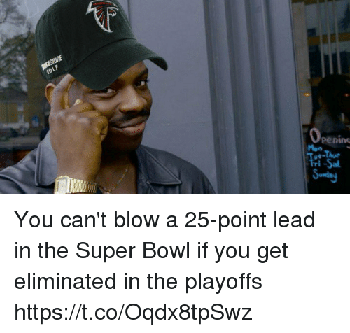 Memes, Super Bowl, and Bowl: OLF  peninc  Mon  e-Thue  ri-Sal You can't blow a 25-point lead in the Super Bowl if you get eliminated in the playoffs https://t.co/Oqdx8tpSwz
