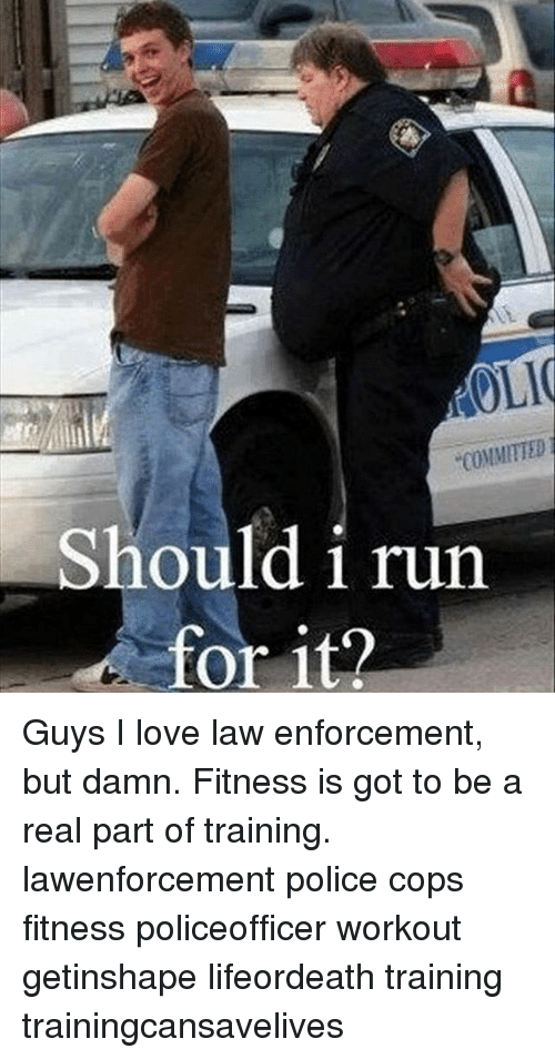 """Should I Run: OLI  """"COMMITTED  Should i run  for it? Guys I love law enforcement, but damn. Fitness is got to be a real part of training. lawenforcement police cops fitness policeofficer workout getinshape lifeordeath training trainingcansavelives"""