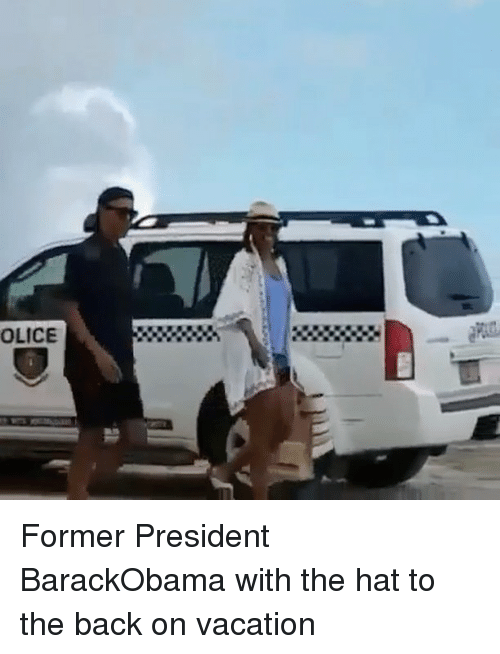 Memes, 🤖, and Olic: OLICE Former President BarackObama with the hat to the back on vacation