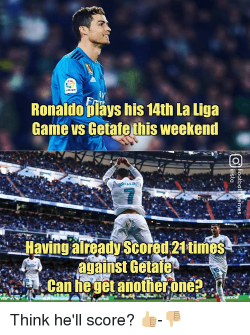Memes, Game, and La Liga: oligo  Ronaldo diays his 14th La Liga  Game vs Getafe this weekend  つ。  Having already Scored 21times Think he'll score? 👍🏼-👎🏼