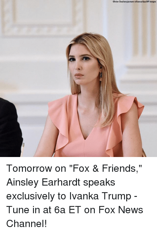"Friends, Memes, and News: Olivier Douliery/picture-alliance/dpa/AP Images Tomorrow on ""Fox & Friends,"" Ainsley Earhardt speaks exclusively to Ivanka Trump - Tune in at 6a ET on Fox News Channel!"