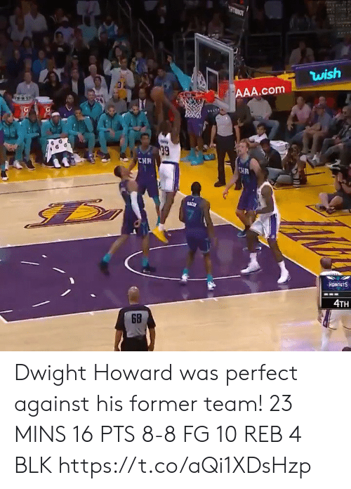 aaa: OLLH  wish  AAA.com  39  CHR  CHR  ACE  HORNETS  4TH  6B  RE Dwight Howard was perfect against his former team!   23 MINS 16 PTS 8-8 FG 10 REB 4 BLK    https://t.co/aQi1XDsHzp