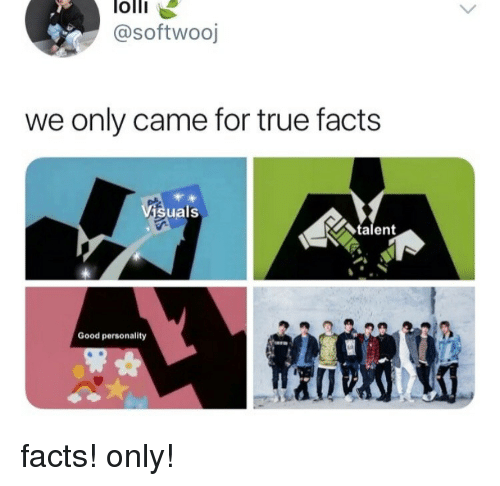 true facts: olli  @softwooj  we only came for true facts  suals  talent  Good personality facts! only!